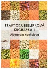 Praktická bezlepková kuchařka I   A. Koukolová